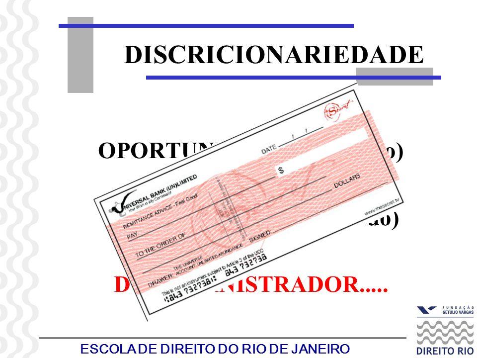 ESCOLA DE DIREITO DO RIO DE JANEIRO DISCRICIONARIEDADE OPORTUNIDADE (momento) E CONVENIÊNCIA (conteúdo) DO ADMINISTRADOR.....