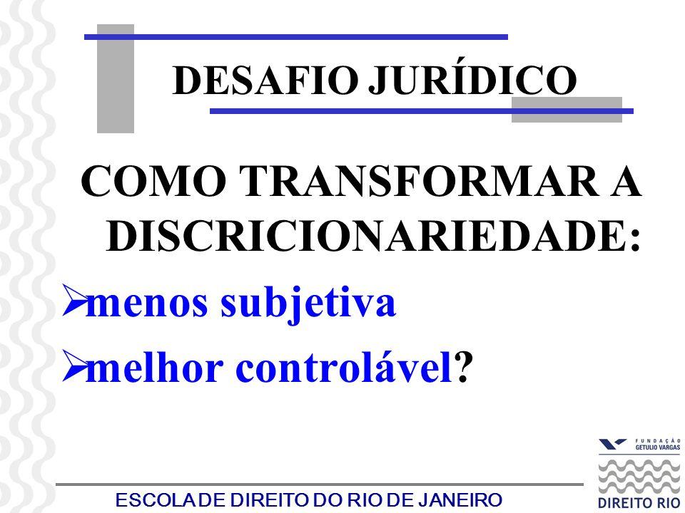 ESCOLA DE DIREITO DO RIO DE JANEIRO DESAFIO JURÍDICO COMO TRANSFORMAR A DISCRICIONARIEDADE: menos subjetiva melhor controlável?