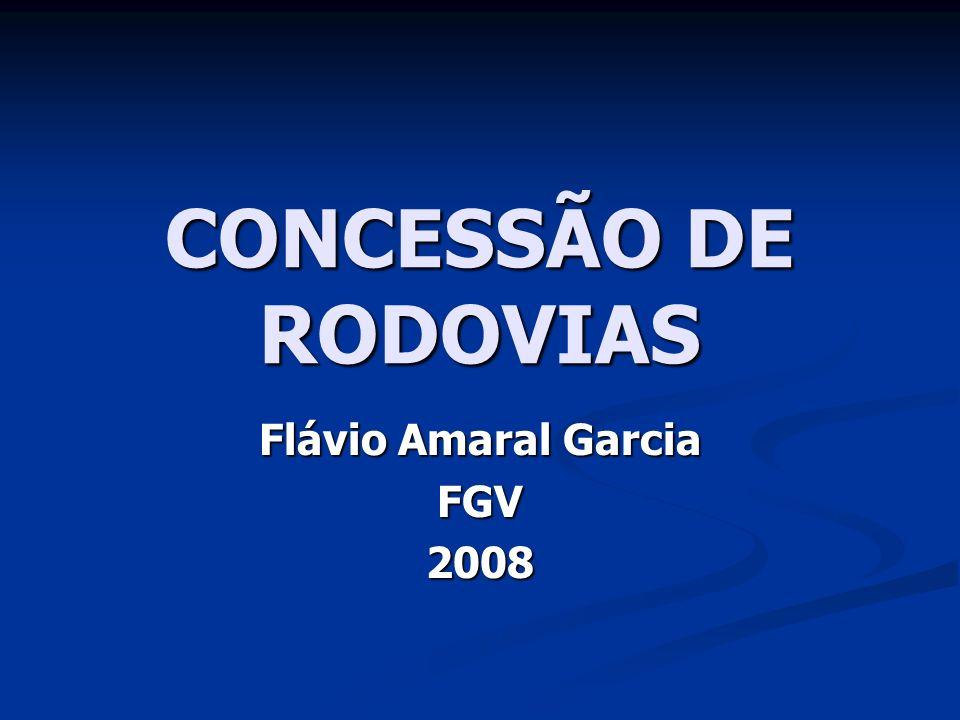 CONCESSÃO DE RODOVIAS Flávio Amaral Garcia FGV2008