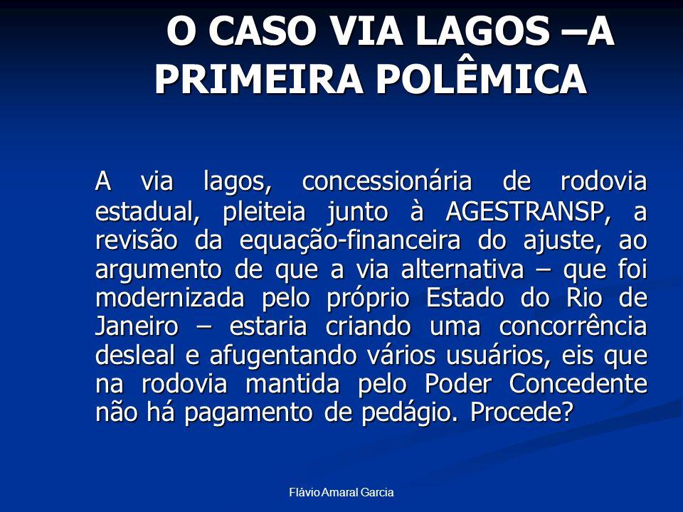 Flávio Amaral Garcia O CASO VIA LAGOS –A PRIMEIRA POLÊMICA O CASO VIA LAGOS –A PRIMEIRA POLÊMICA A via lagos, concessionária de rodovia estadual, plei