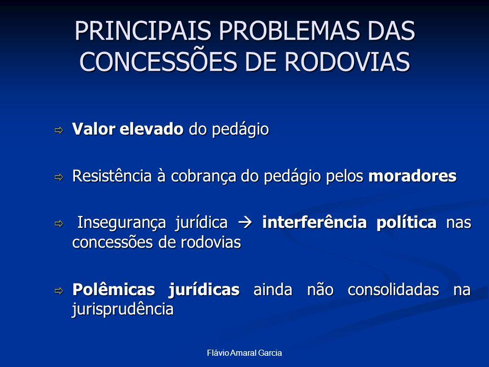 Flávio Amaral Garcia PRINCIPAIS PROBLEMAS DAS CONCESSÕES DE RODOVIAS Valor elevado do pedágio Valor elevado do pedágio Resistência à cobrança do pedág