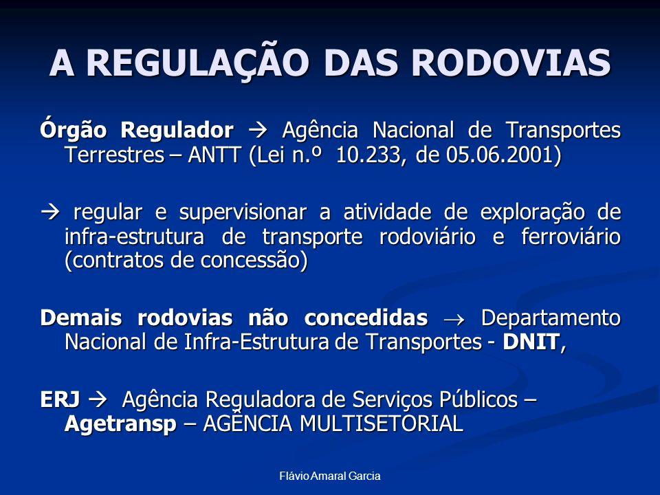 Flávio Amaral Garcia A REGULAÇÃO DAS RODOVIAS Órgão Regulador Agência Nacional de Transportes Terrestres – ANTT (Lei n.º 10.233, de 05.06.2001) regula