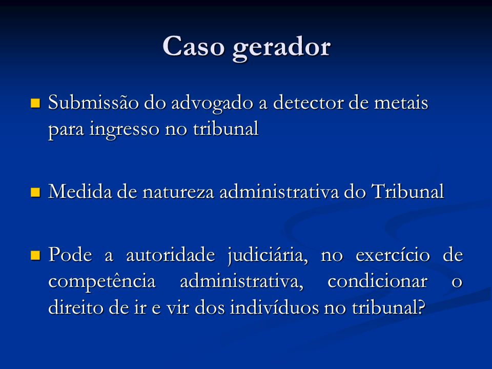 Caso gerador Submissão do advogado a detector de metais para ingresso no tribunal Submissão do advogado a detector de metais para ingresso no tribunal