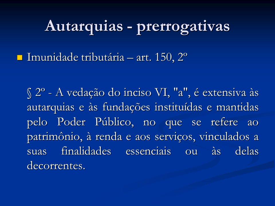 Autarquias - prerrogativas Imunidade tributária – art. 150, 2º Imunidade tributária – art. 150, 2º § 2º - A vedação do inciso VI,