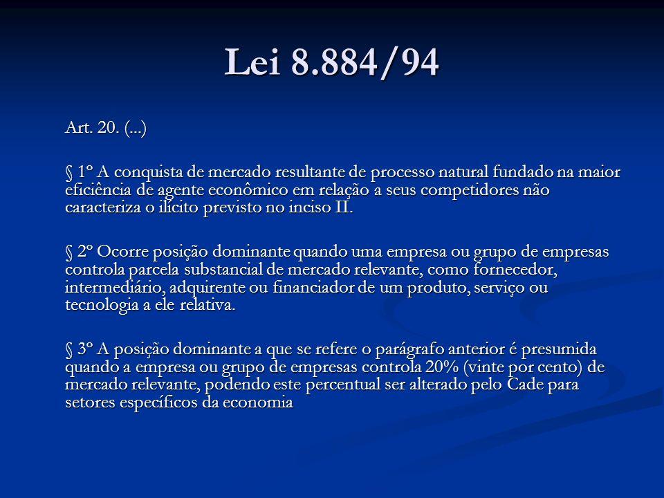 Lei 8.884/94 Art. 20. (...) § 1º A conquista de mercado resultante de processo natural fundado na maior eficiência de agente econômico em relação a se