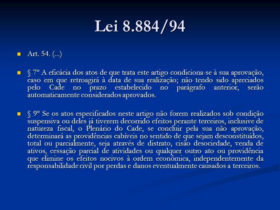 Lei 8.884/94 Art. 54. (...) Art. 54. (...) § 7º A eficácia dos atos de que trata este artigo condiciona-se à sua aprovação, caso em que retroagirá à d