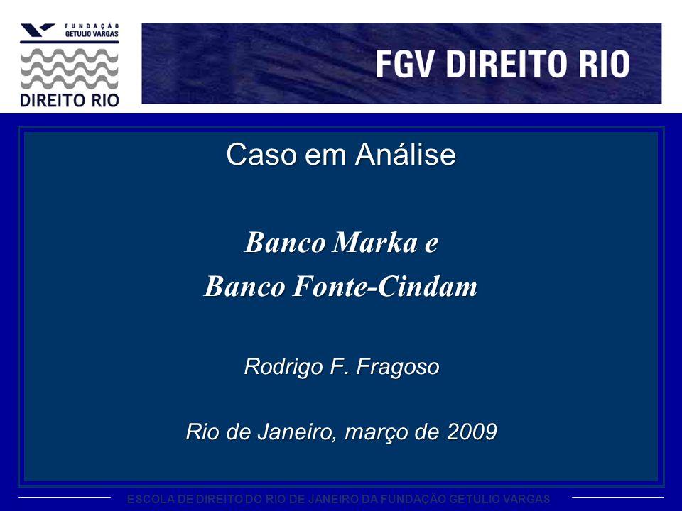 ESCOLA DE DIREITO DO RIO DE JANEIRO DA FUNDAÇÃO GETULIO VARGAS Caso em Análise Banco Marka e Banco Fonte-Cindam Rodrigo F. Fragoso Rio de Janeiro, mar