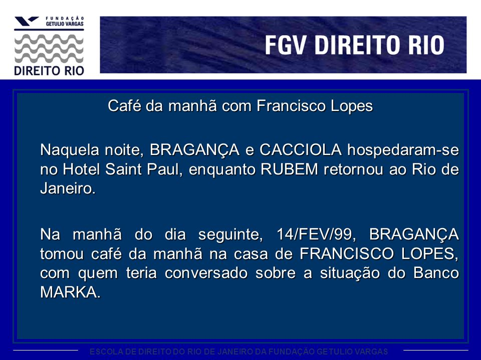 ESCOLA DE DIREITO DO RIO DE JANEIRO DA FUNDAÇÃO GETULIO VARGAS Café da manhã com Francisco Lopes Naquela noite, BRAGANÇA e CACCIOLA hospedaram-se no H