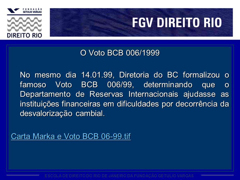 ESCOLA DE DIREITO DO RIO DE JANEIRO DA FUNDAÇÃO GETULIO VARGAS O Voto BCB 006/1999 No mesmo dia 14.01.99, Diretoria do BC formalizou o famoso Voto BCB