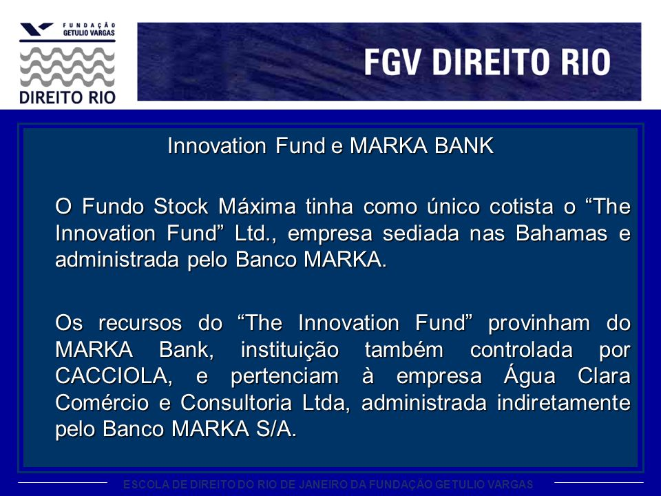 ESCOLA DE DIREITO DO RIO DE JANEIRO DA FUNDAÇÃO GETULIO VARGAS Innovation Fund e MARKA BANK O Fundo Stock Máxima tinha como único cotista o The Innova