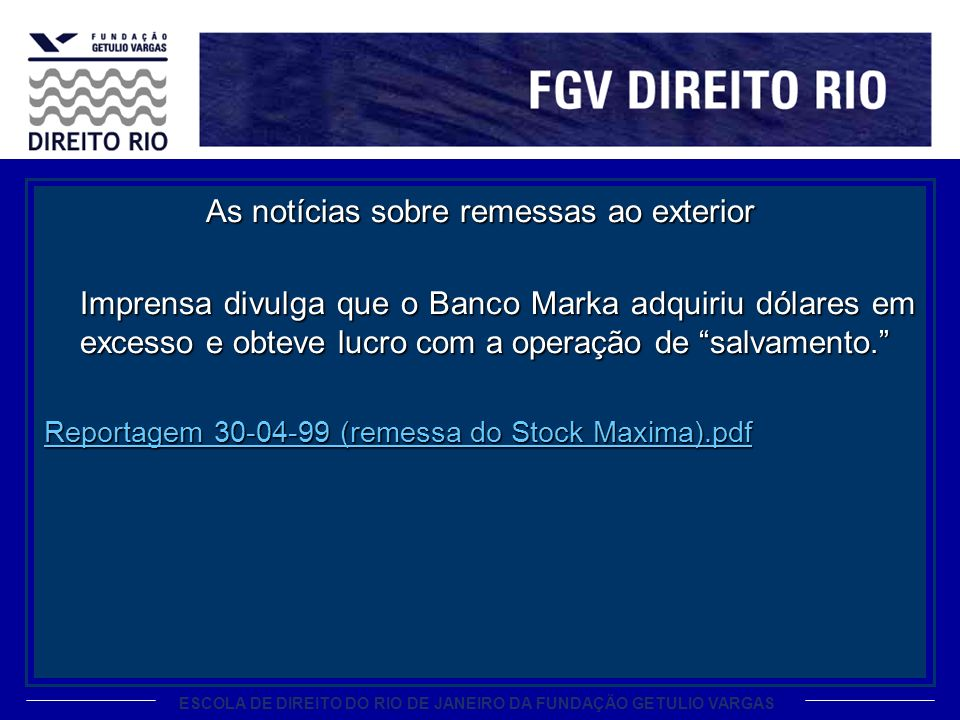 ESCOLA DE DIREITO DO RIO DE JANEIRO DA FUNDAÇÃO GETULIO VARGAS As notícias sobre remessas ao exterior Imprensa divulga que o Banco Marka adquiriu dóla