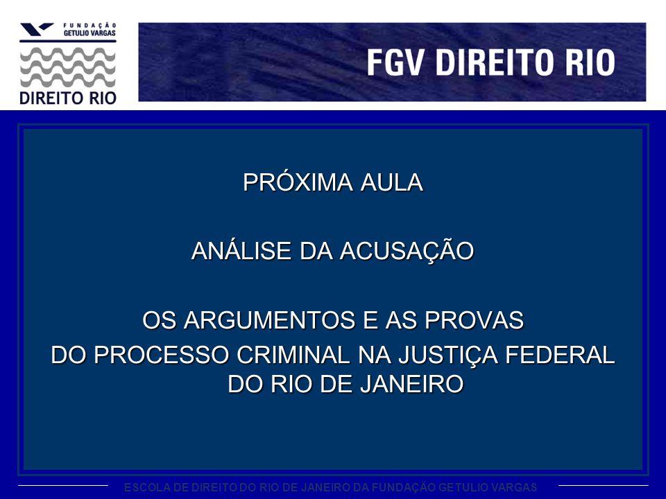 ESCOLA DE DIREITO DO RIO DE JANEIRO DA FUNDAÇÃO GETULIO VARGAS PRÓXIMA AULA ANÁLISE DA ACUSAÇÃO OS ARGUMENTOS E AS PROVAS DO PROCESSO CRIMINAL NA JUST