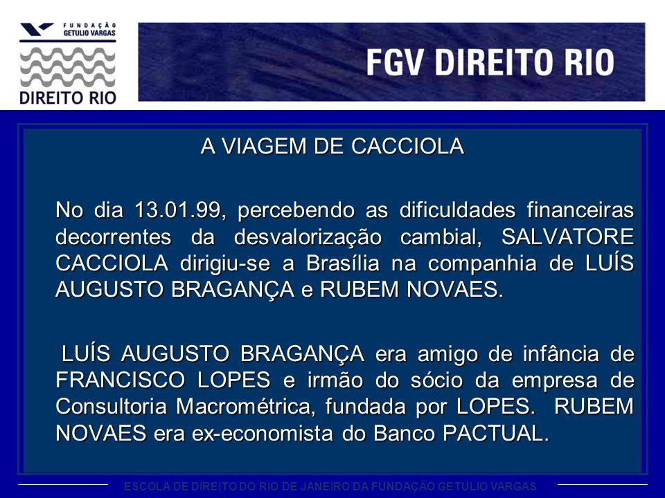 ESCOLA DE DIREITO DO RIO DE JANEIRO DA FUNDAÇÃO GETULIO VARGAS A VIAGEM DE CACCIOLA No dia 13.01.99, percebendo as dificuldades financeiras decorrente