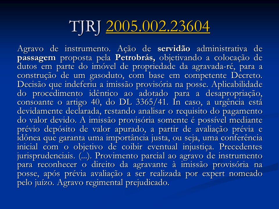 TJRJ 2005.002.23604 2005.002.23604 Agravo de instrumento. Ação de servidão administrativa de passagem proposta pela Petrobrás, objetivando a colocação