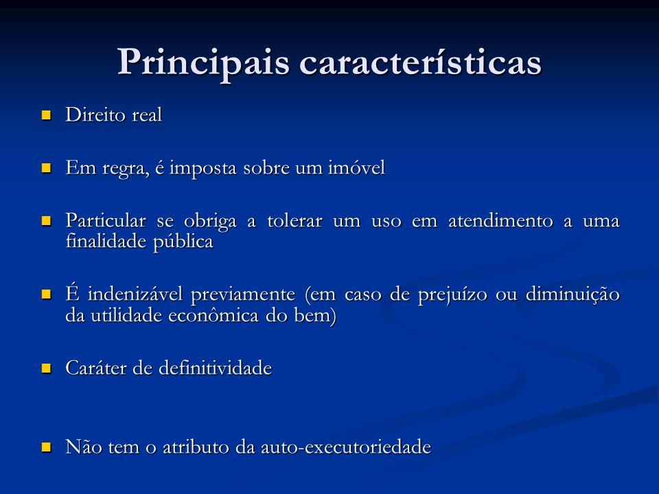 Principais características Direito real Direito real Em regra, é imposta sobre um imóvel Em regra, é imposta sobre um imóvel Particular se obriga a to