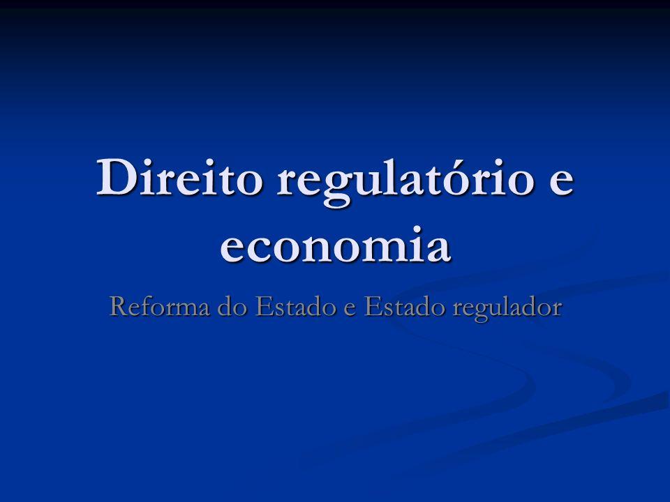 Direito regulatório e economia Reforma do Estado e Estado regulador