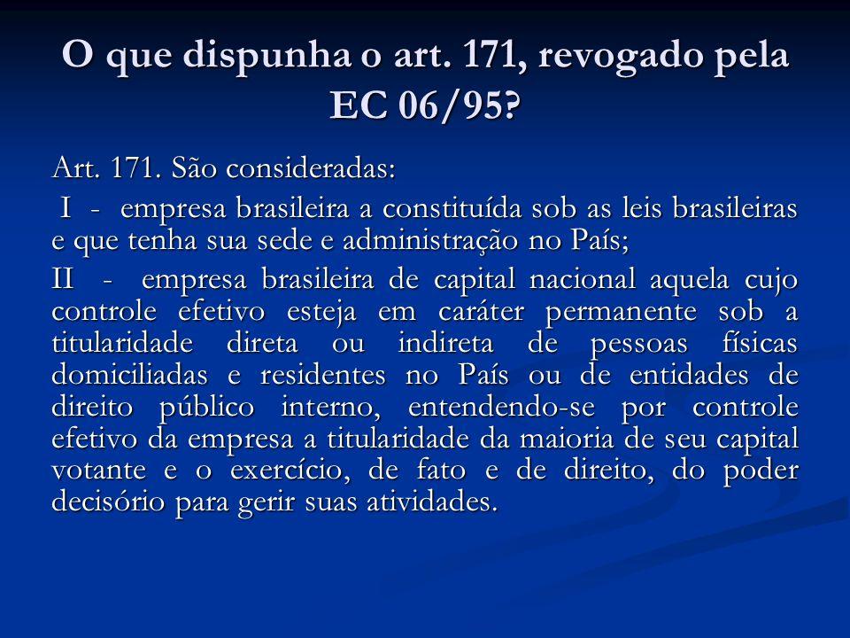 O que dispunha o art. 171, revogado pela EC 06/95? Art. 171. São consideradas: Art. 171. São consideradas: I - empresa brasileira a constituída sob as
