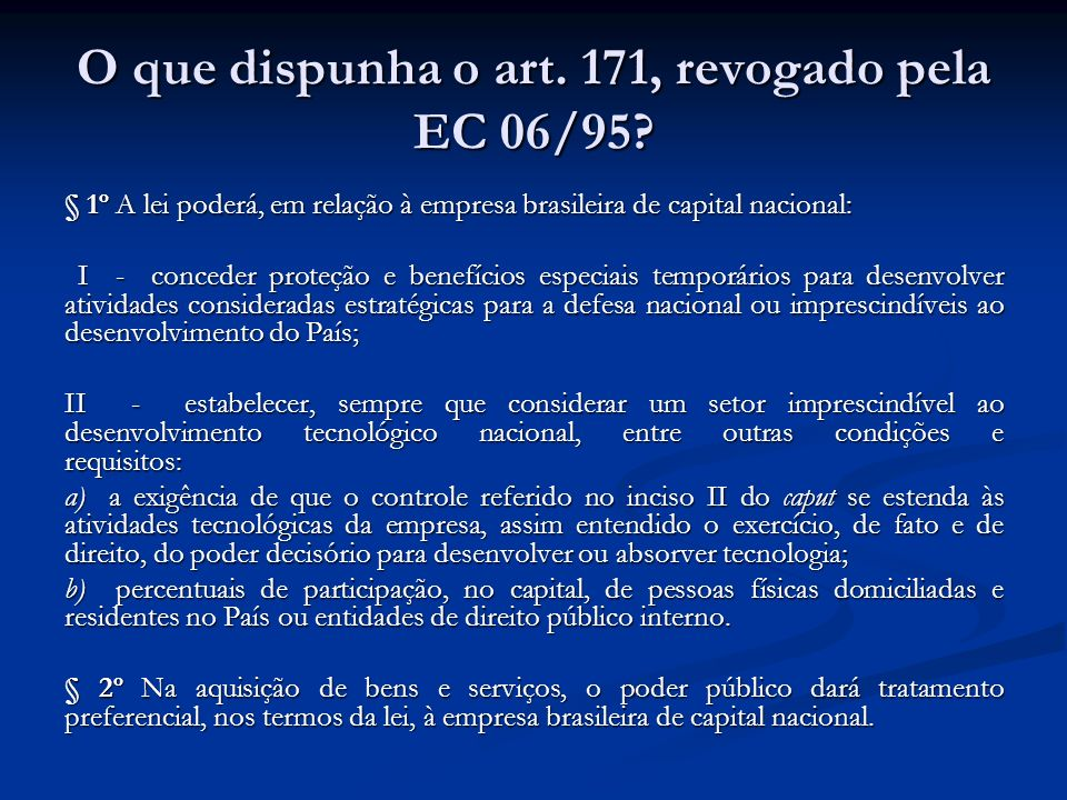O que dispunha o art. 171, revogado pela EC 06/95? § 1º A lei poderá, em relação à empresa brasileira de capital nacional: § 1º A lei poderá, em relaç