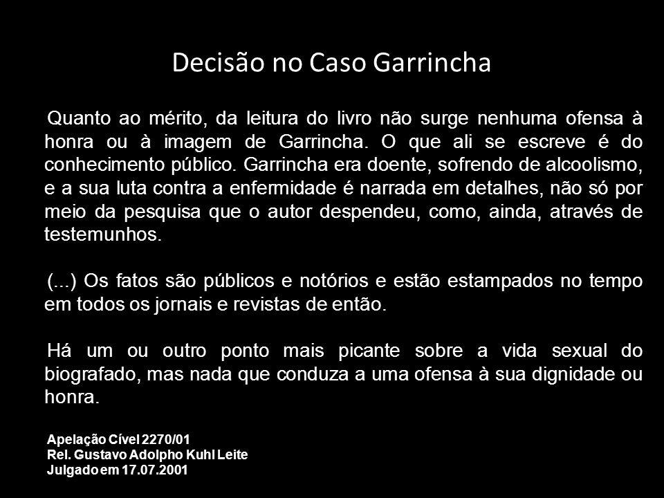 Decisão no Caso Garrincha Quanto ao mérito, da leitura do livro não surge nenhuma ofensa à honra ou à imagem de Garrincha. O que ali se escreve é do c