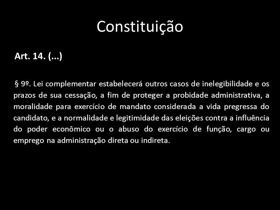 Constituição Art. 14. (...) § 9º. Lei complementar estabelecerá outros casos de inelegibilidade e os prazos de sua cessação, a fim de proteger a probi