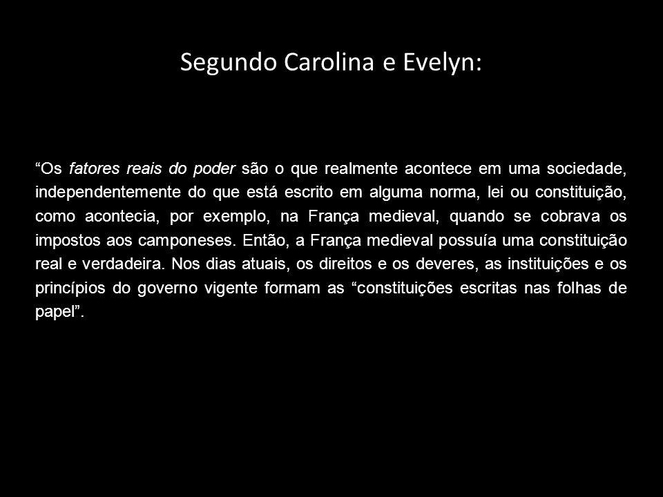 Segundo Carolina e Evelyn: Os fatores reais do poder são o que realmente acontece em uma sociedade, independentemente do que está escrito em alguma no