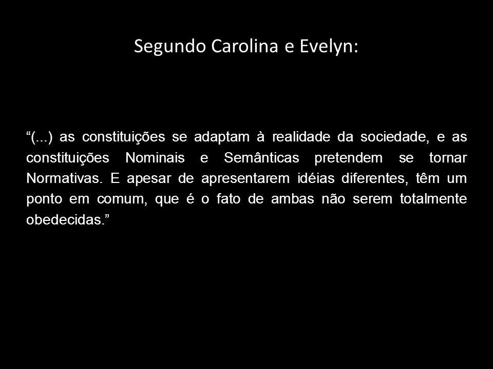 Segundo Carolina e Evelyn: (...) as constituições se adaptam à realidade da sociedade, e as constituições Nominais e Semânticas pretendem se tornar No