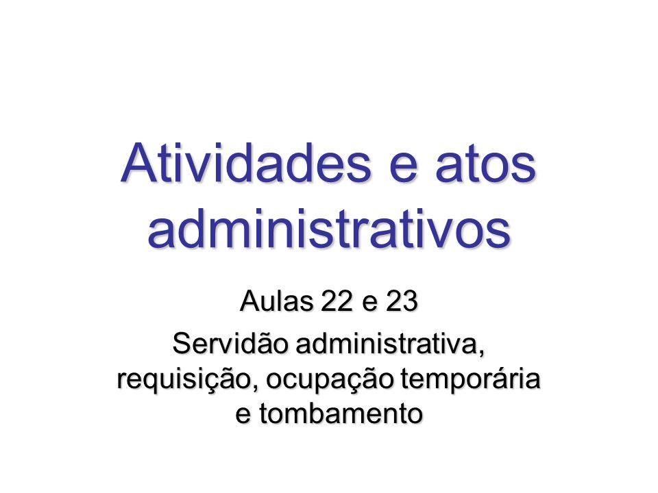 Atividades e atos administrativos Aulas 22 e 23 Servidão administrativa, requisição, ocupação temporária e tombamento