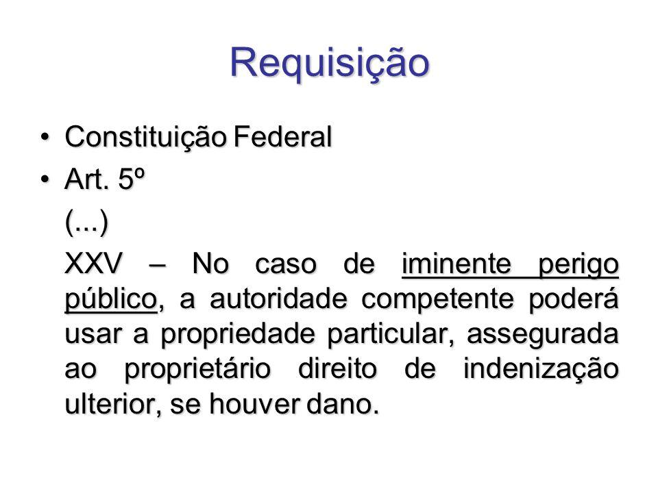 Requisição Constituição FederalConstituição Federal Art. 5ºArt. 5º(...) XXV – No caso de iminente perigo público, a autoridade competente poderá usar