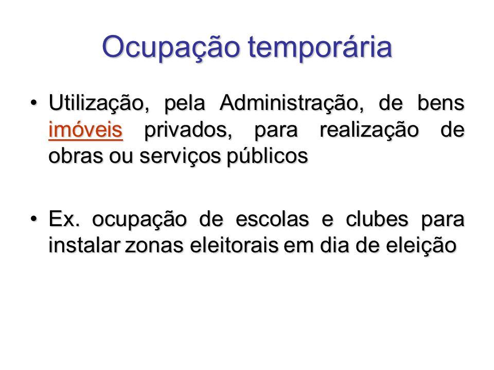 Ocupação temporária Utilização, pela Administração, de bens imóveis privados, para realização de obras ou serviços públicosUtilização, pela Administra