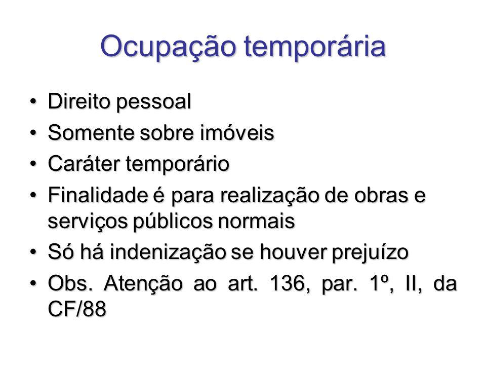 Ocupação temporária Direito pessoalDireito pessoal Somente sobre imóveisSomente sobre imóveis Caráter temporárioCaráter temporário Finalidade é para r