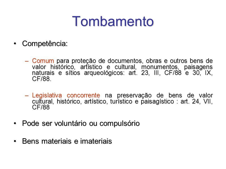 Tombamento Competência:Competência: –Comum para proteção de documentos, obras e outros bens de valor histórico, artístico e cultural, monumentos, pais
