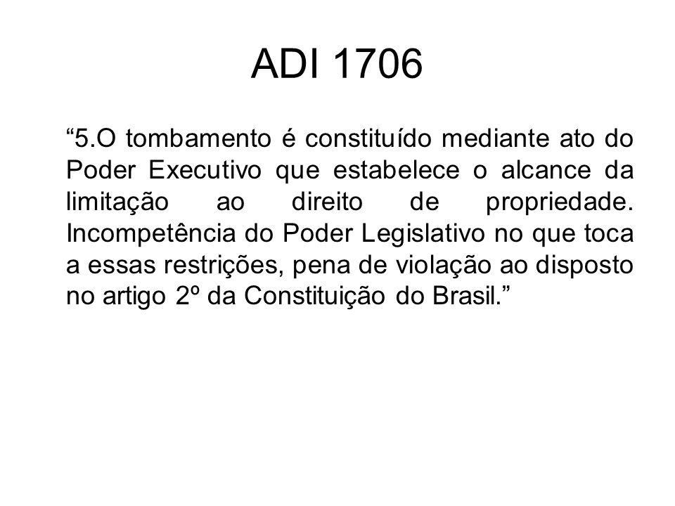 ADI 1706 5.O tombamento é constituído mediante ato do Poder Executivo que estabelece o alcance da limitação ao direito de propriedade. Incompetência d