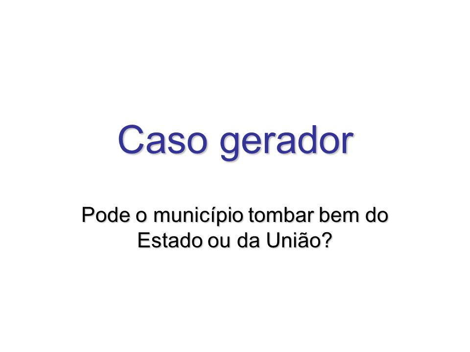 Caso gerador Pode o município tombar bem do Estado ou da União?