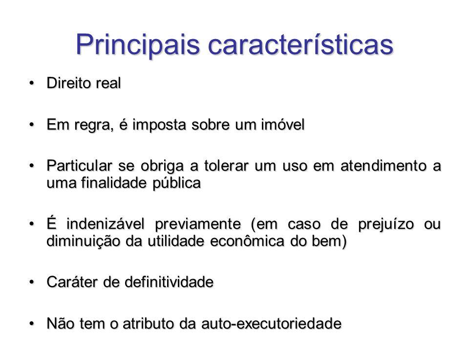 Principais características Direito realDireito real Em regra, é imposta sobre um imóvelEm regra, é imposta sobre um imóvel Particular se obriga a tole