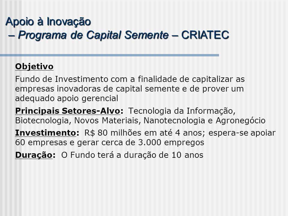 Objetivo Fundo de Investimento com a finalidade de capitalizar as empresas inovadoras de capital semente e de prover um adequado apoio gerencial Princ