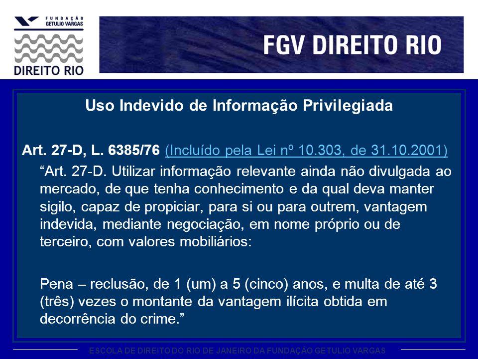 ESCOLA DE DIREITO DO RIO DE JANEIRO DA FUNDAÇÃO GETULIO VARGAS Uso Indevido de Informação Privilegiada Art. 27-D, L. 6385/76 (Incluído pela Lei nº 10.