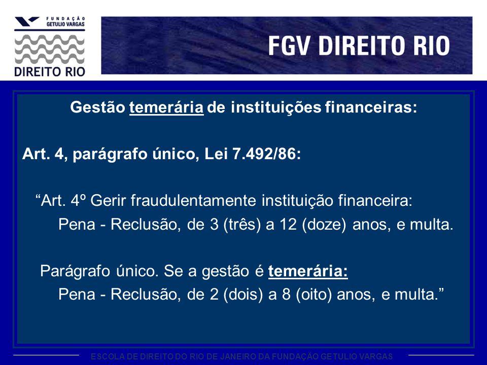 ESCOLA DE DIREITO DO RIO DE JANEIRO DA FUNDAÇÃO GETULIO VARGAS Gestão temerária de instituições financeiras: Art. 4, parágrafo único, Lei 7.492/86: Ar