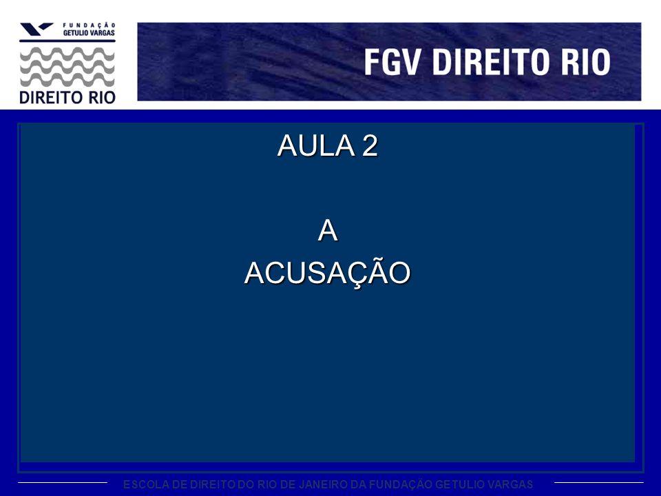 ESCOLA DE DIREITO DO RIO DE JANEIRO DA FUNDAÇÃO GETULIO VARGAS AULA 2 AACUSAÇÃO