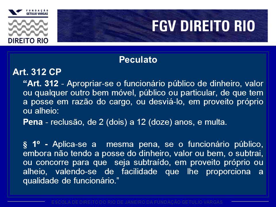 ESCOLA DE DIREITO DO RIO DE JANEIRO DA FUNDAÇÃO GETULIO VARGAS Peculato Art. 312 CP Art. 312 - Apropriar-se o funcionário público de dinheiro, valor o