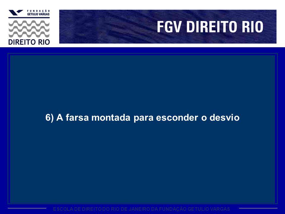 ESCOLA DE DIREITO DO RIO DE JANEIRO DA FUNDAÇÃO GETULIO VARGAS 6) A farsa montada para esconder o desvio
