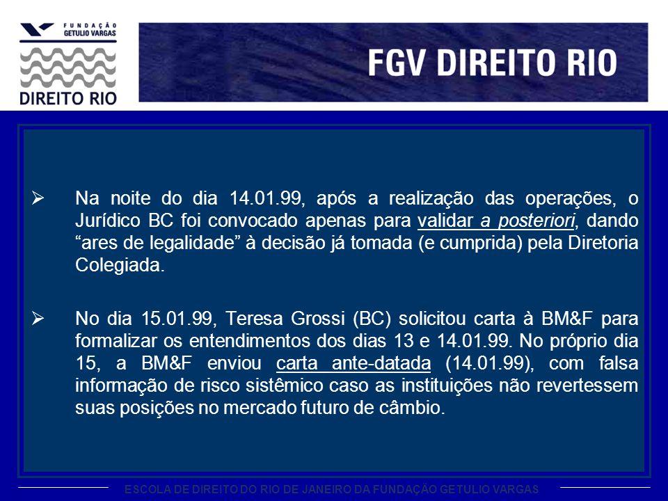 ESCOLA DE DIREITO DO RIO DE JANEIRO DA FUNDAÇÃO GETULIO VARGAS Na noite do dia 14.01.99, após a realização das operações, o Jurídico BC foi convocado