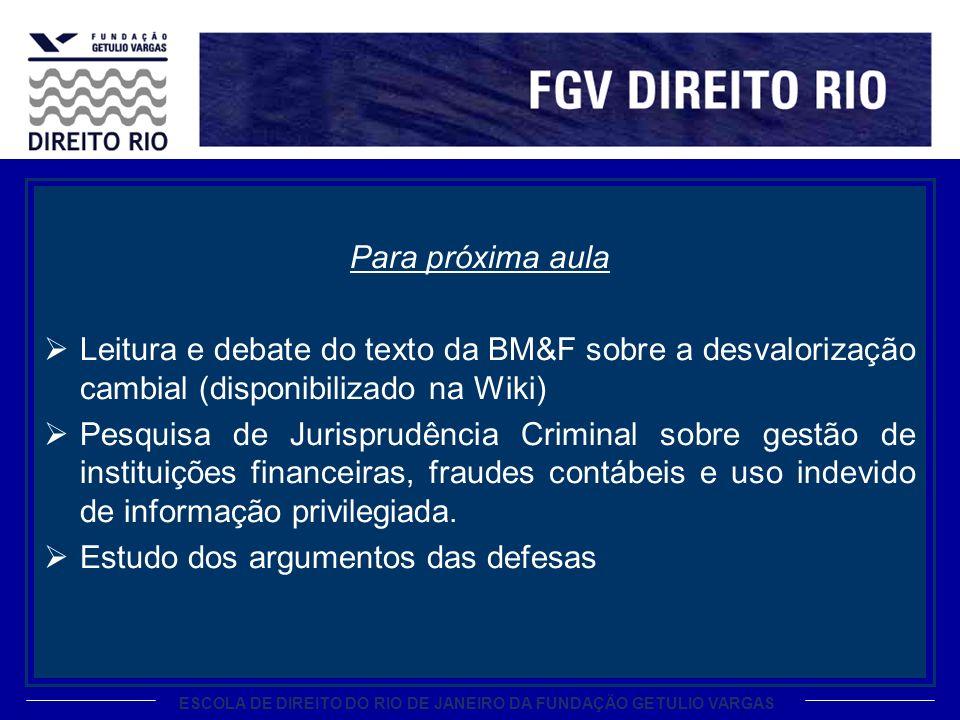 ESCOLA DE DIREITO DO RIO DE JANEIRO DA FUNDAÇÃO GETULIO VARGAS Para próxima aula Leitura e debate do texto da BM&F sobre a desvalorização cambial (dis