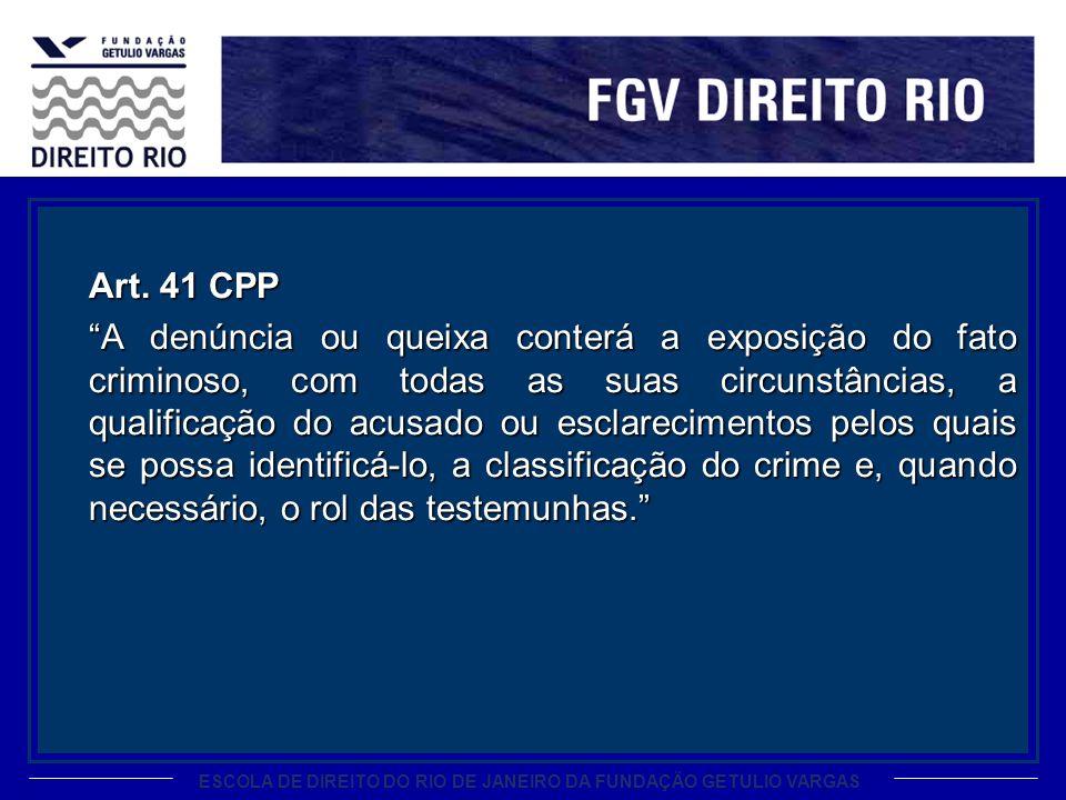 ESCOLA DE DIREITO DO RIO DE JANEIRO DA FUNDAÇÃO GETULIO VARGAS Art. 41 CPP A denúncia ou queixa conterá a exposição do fato criminoso, com todas as su