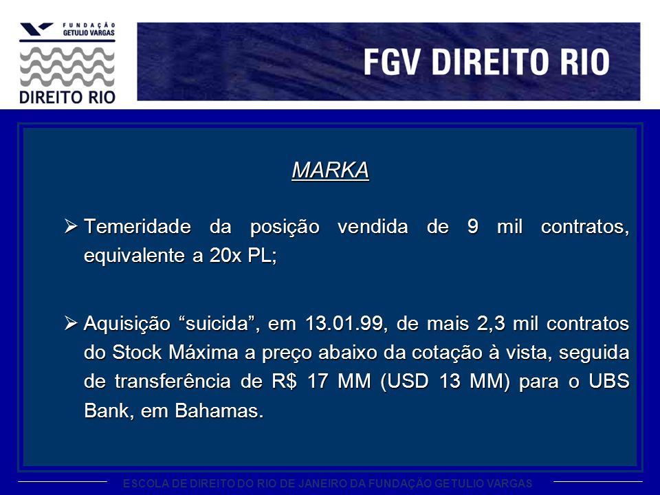 ESCOLA DE DIREITO DO RIO DE JANEIRO DA FUNDAÇÃO GETULIO VARGAS MARKA Temeridade da posição vendida de 9 mil contratos, equivalente a 20x PL; Temeridad