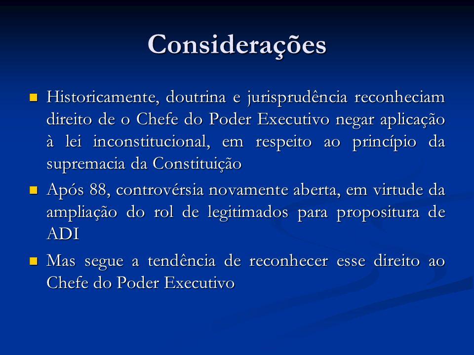 Considerações Historicamente, doutrina e jurisprudência reconheciam direito de o Chefe do Poder Executivo negar aplicação à lei inconstitucional, em r