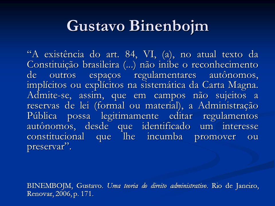 Gustavo Binenbojm A existência do art. 84, VI, (a), no atual texto da Constituição brasileira (...) não inibe o reconhecimento de outros espaços regul
