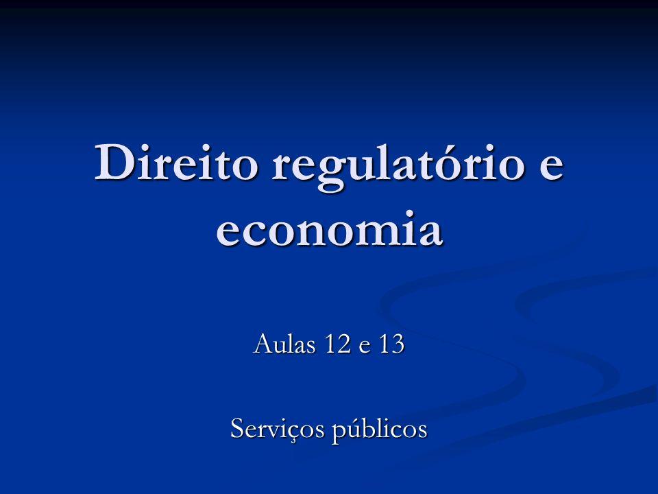 Direito regulatório e economia Aulas 12 e 13 Serviços públicos