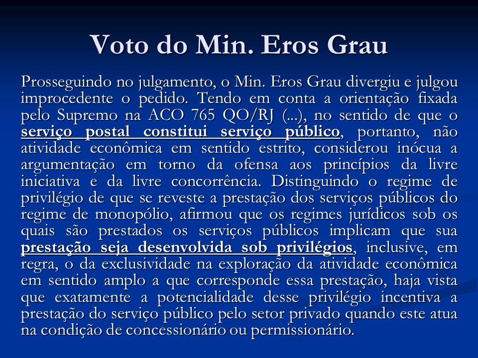 Voto do Min. Eros Grau Prosseguindo no julgamento, o Min. Eros Grau divergiu e julgou improcedente o pedido. Tendo em conta a orientação fixada pelo S