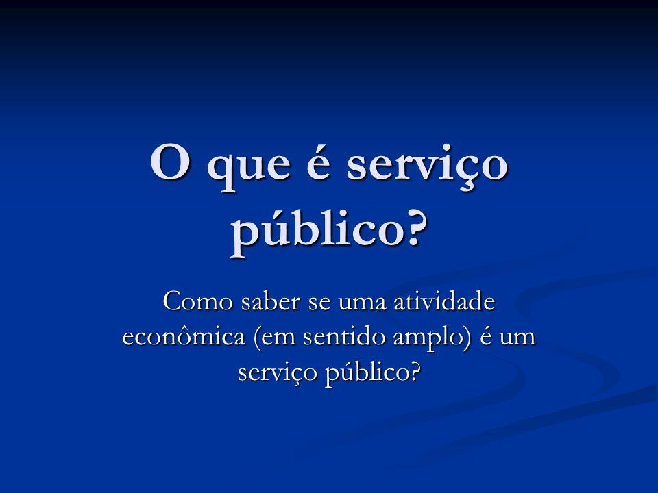 O que é serviço público? Como saber se uma atividade econômica (em sentido amplo) é um serviço público?