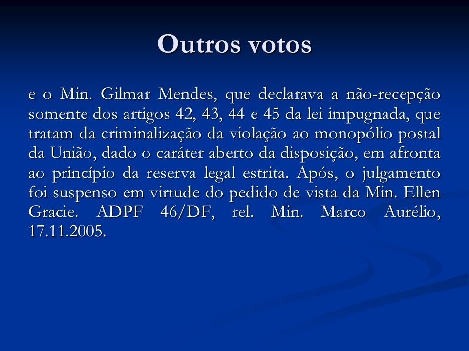 Outros votos e o Min. Gilmar Mendes, que declarava a não-recepção somente dos artigos 42, 43, 44 e 45 da lei impugnada, que tratam da criminalização d